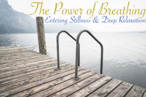 The Power of Breathing, Entering into Stilness