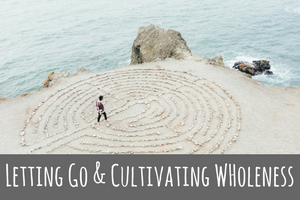 mindfulness meditation letting go cultivating wholeness